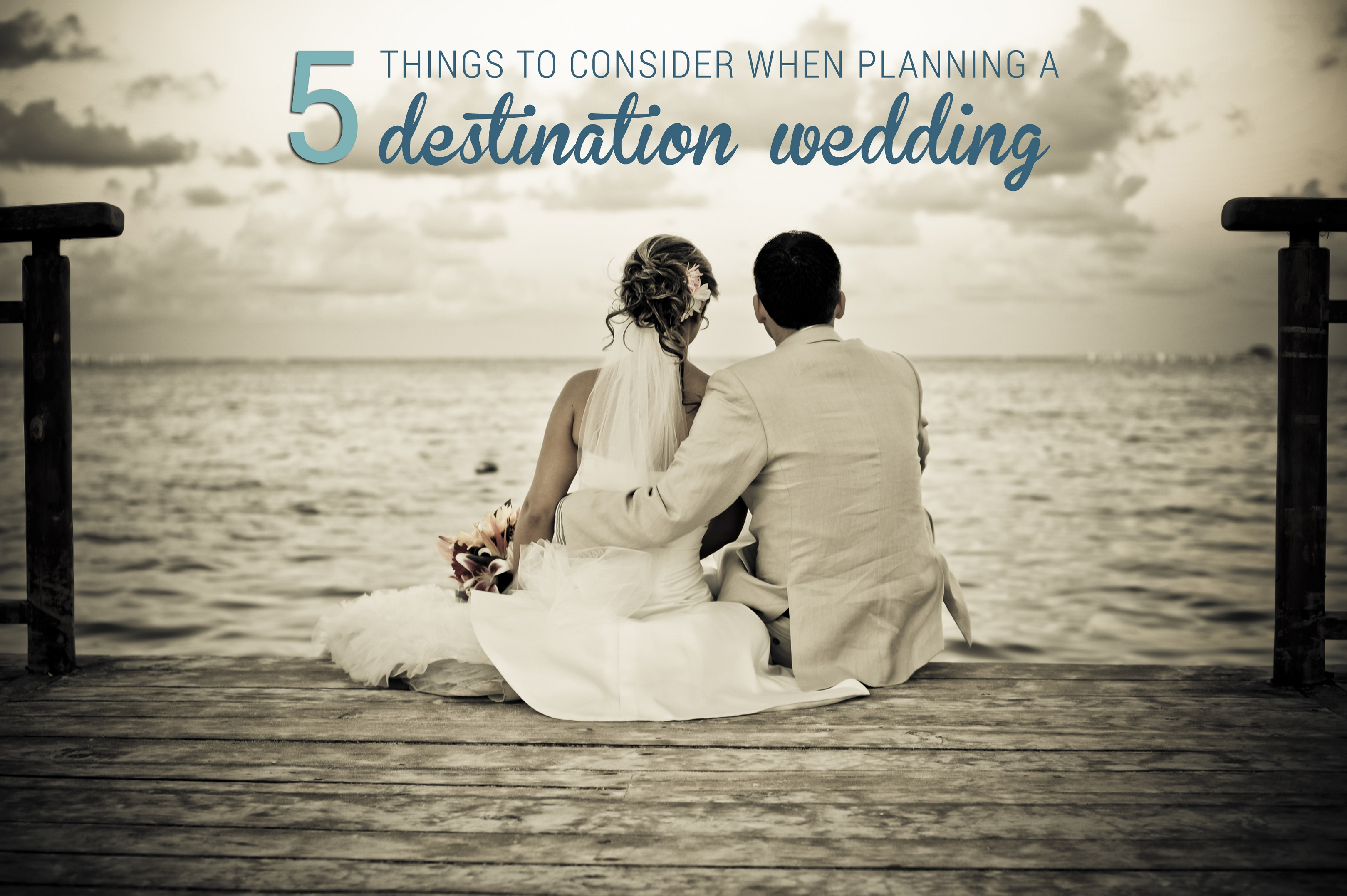 5 Things To Consider When Planning A Destination Wedding
